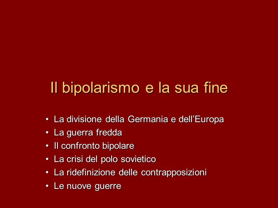 Il bipolarismo e la sua fine La divisione della Germania e dell'EuropaLa divisione della Germania e dell'Europa La guerra freddaLa guerra fredda Il co