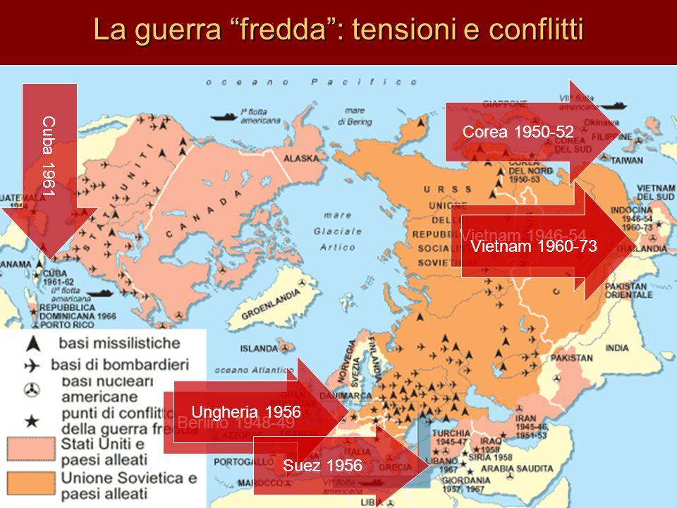 """La guerra """"fredda"""": tensioni e conflitti Berlino 1948-49 Corea 1950-52 Ungheria 1956 Suez 1956 Cuba 1961 Vietnam 1946-54 Vietnam 1960-73"""