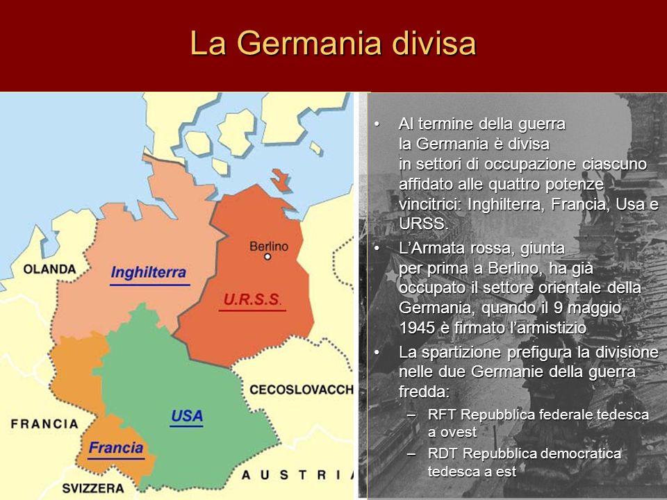 La Germania divisa Al termine della guerra la Germania è divisa in settori di occupazione ciascuno affidato alle quattro potenze vincitrici: Inghilter