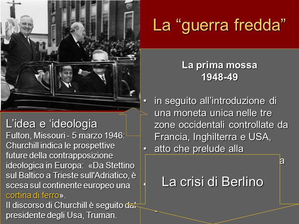"""La """"guerra fredda"""" La prima mossa 1948-49 in seguito all'introduzione di una moneta unica nelle tre zone occidentali controllate da Francia, Inghilter"""