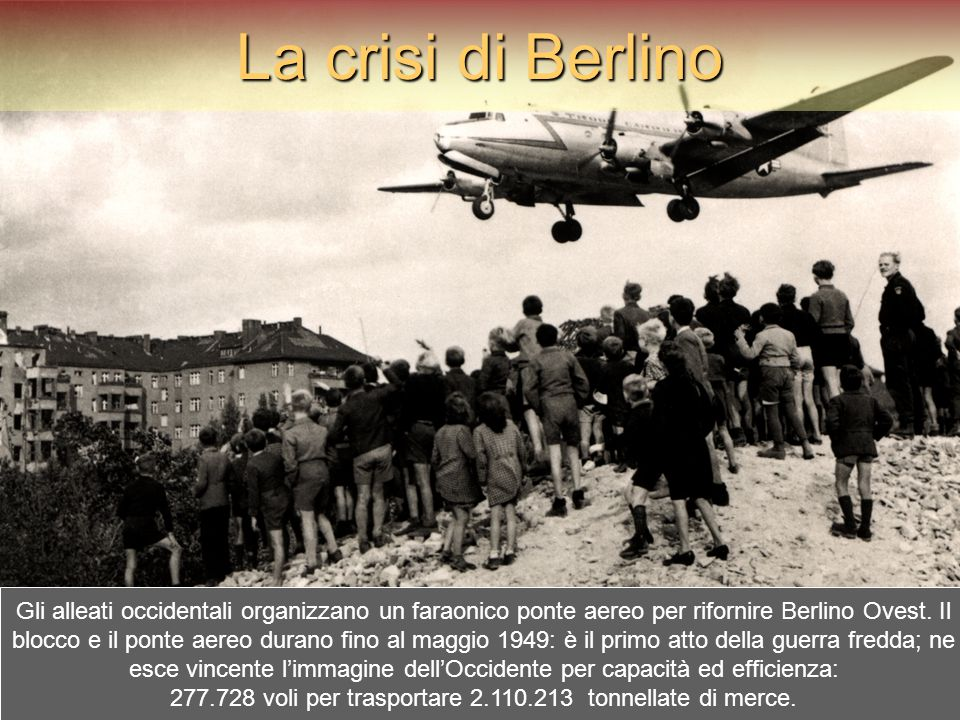 Gli alleati occidentali organizzano un faraonico ponte aereo per rifornire Berlino Ovest. Il blocco e il ponte aereo durano fino al maggio 1949: è il
