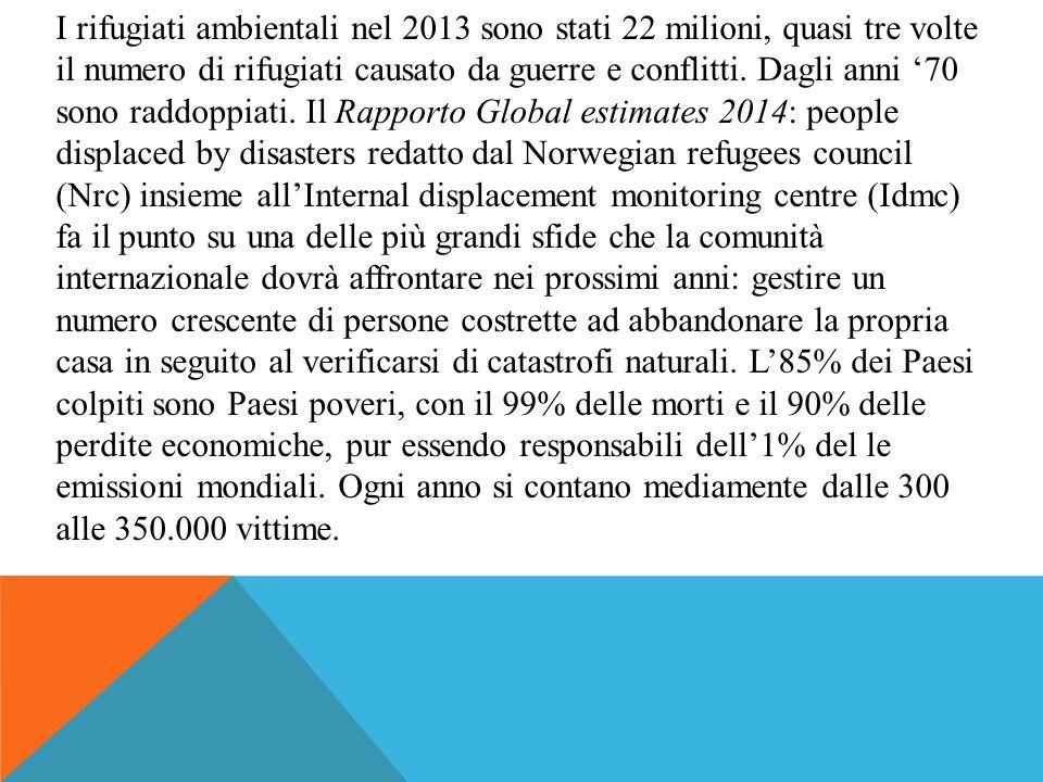 I rifugiati ambientali nel 2013 sono stati 22 milioni, quasi tre volte il numero di rifugiati causato da guerre e conflitti. Dagli anni '70 sono raddo