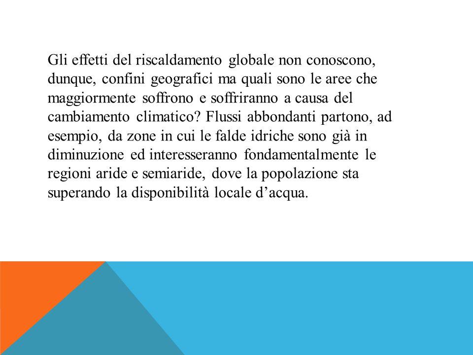 Gli effetti del riscaldamento globale non conoscono, dunque, confini geografici ma quali sono le aree che maggiormente soffrono e soffriranno a causa