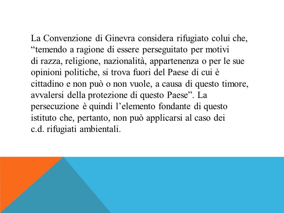 """La Convenzione di Ginevra considera rifugiato colui che, """"temendo a ragione di essere perseguitato per motivi di razza, religione, nazionalità, appart"""