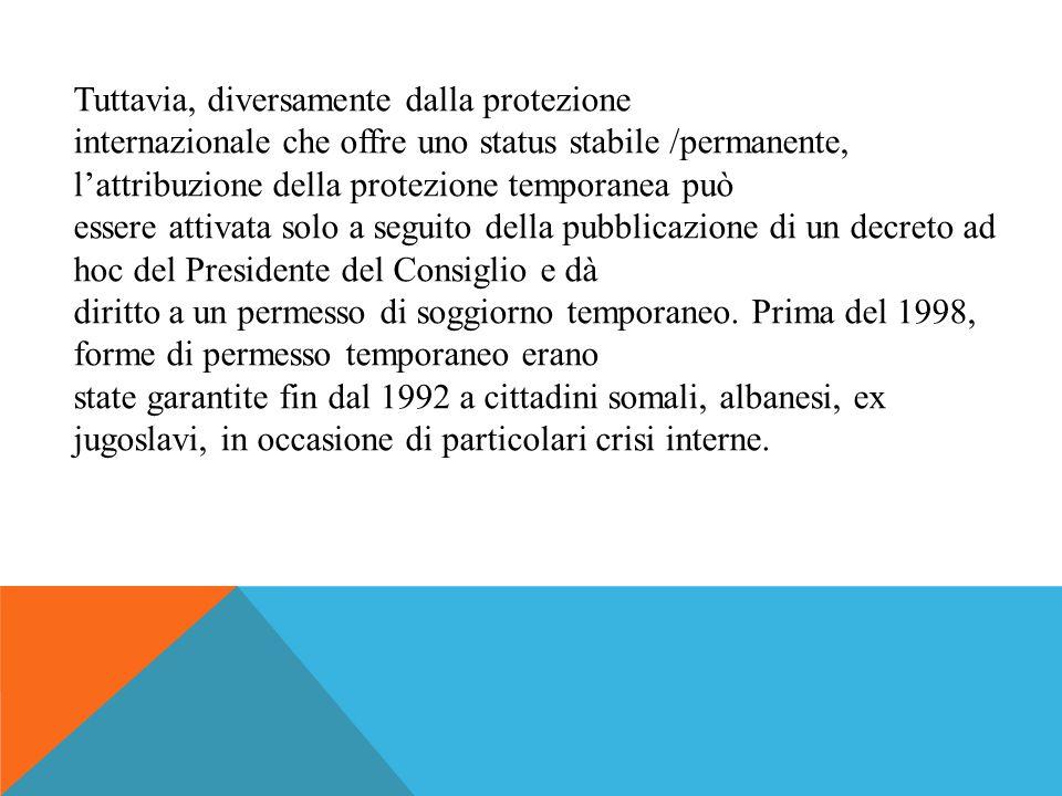Tuttavia, diversamente dalla protezione internazionale che offre uno status stabile /permanente, l'attribuzione della protezione temporanea può essere