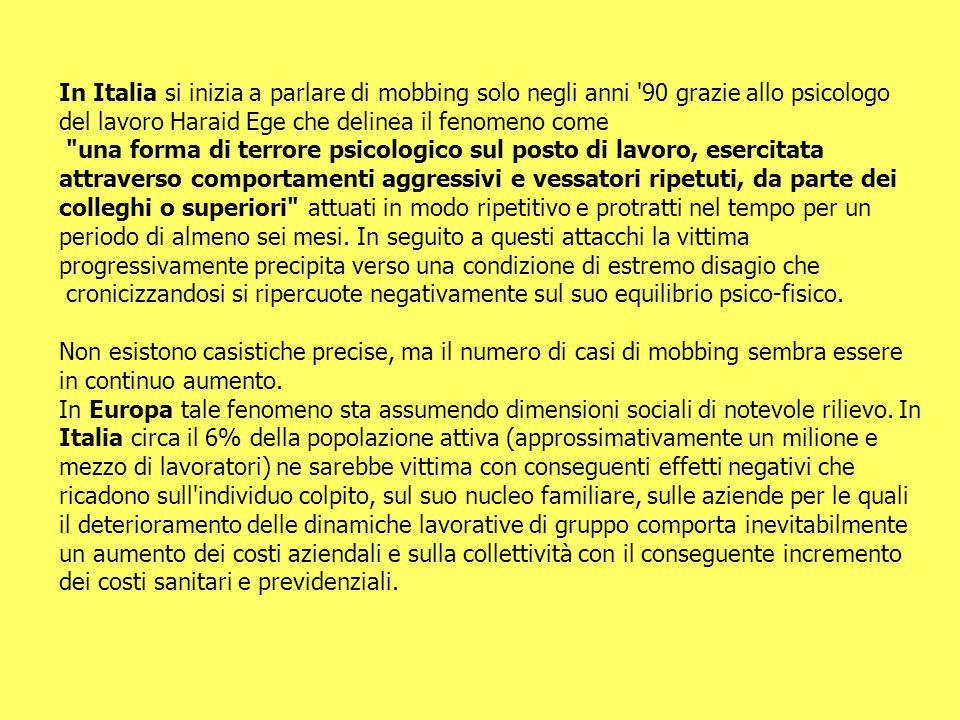 In Italia si inizia a parlare di mobbing solo negli anni '90 grazie allo psicologo del lavoro Haraid Ege che delinea il fenomeno come