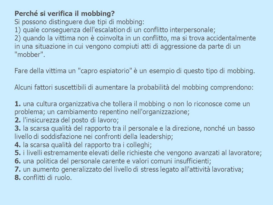 Perché si verifica il mobbing? Si possono distinguere due tipi di mobbing: 1) quale conseguenza dell'escalation di un conflitto interpersonale; 2) qua