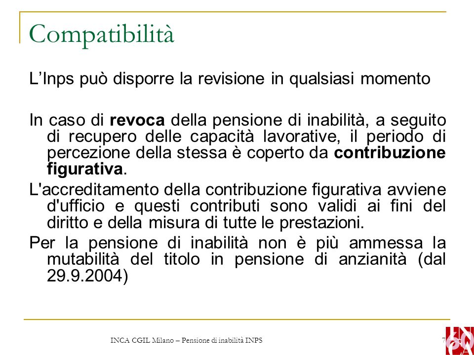 INCA CGIL Milano – Pensione di inabilità INPS 8 Il modulo di domanda Alla domanda vanno allegati: -Modelli CUD e Sost.