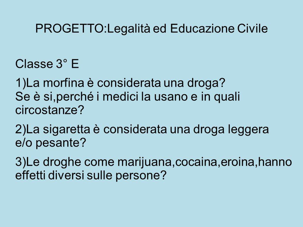 PROGETTO:Legalità ed Educazione Civile Classe 3° E 1)La morfina è considerata una droga? Se è si,perché i medici la usano e in quali circostanze? 2)La