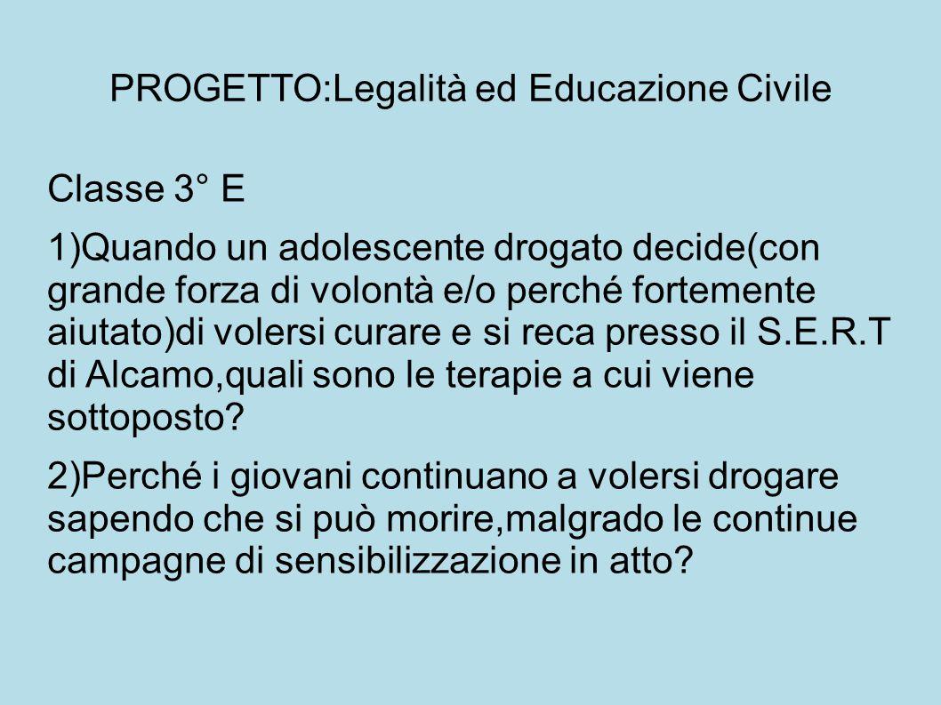 PROGETTO:Legalità ed Educazione Civile Classe 3° E 1)Quando un adolescente drogato decide(con grande forza di volontà e/o perché fortemente aiutato)di