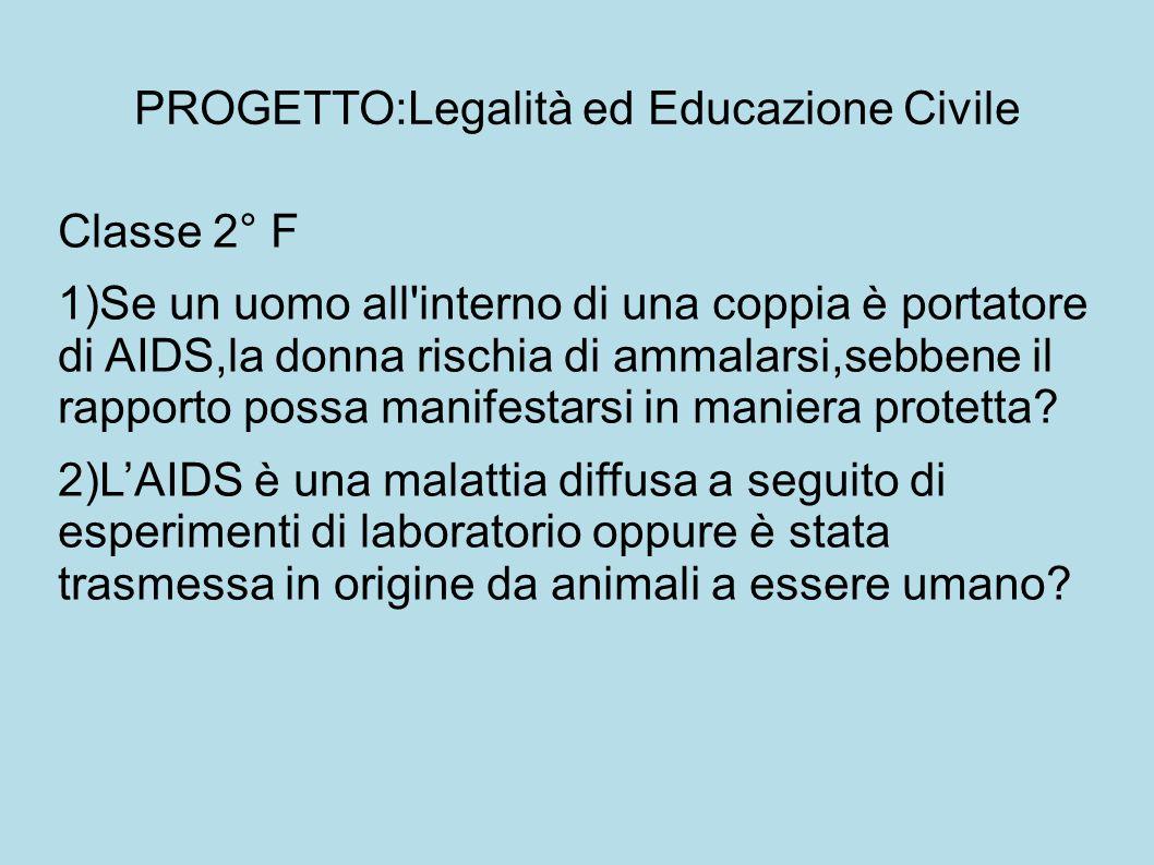 PROGETTO:Legalità ed Educazione Civile Classe 2° F 1)Se un uomo all'interno di una coppia è portatore di AIDS,la donna rischia di ammalarsi,sebbene il