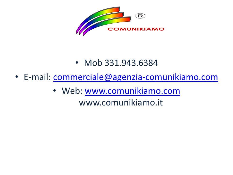 Mob 331.943.6384 E-mail: commerciale@agenzia-comunikiamo.comcommerciale@agenzia-comunikiamo.com Web: www.comunikiamo.com www.comunikiamo.itwww.comunikiamo.com