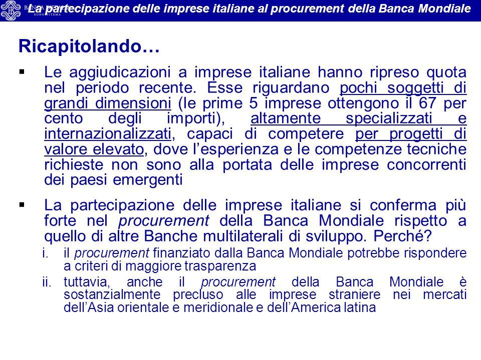 Ricapitolando…  Le aggiudicazioni a imprese italiane hanno ripreso quota nel periodo recente. Esse riguardano pochi soggetti di grandi dimensioni (le