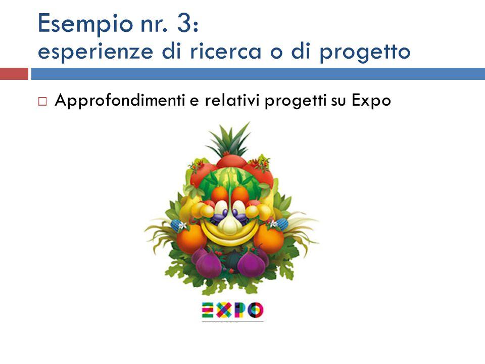 Esempio nr. 3: esperienze di ricerca o di progetto  Approfondimenti e relativi progetti su Expo