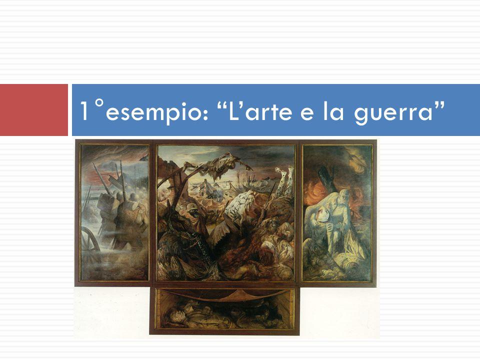 L'arte e la guerra Manuali: Otto Dix, Grosz, Picasso.. 1°esempio: L'arte e la guerra