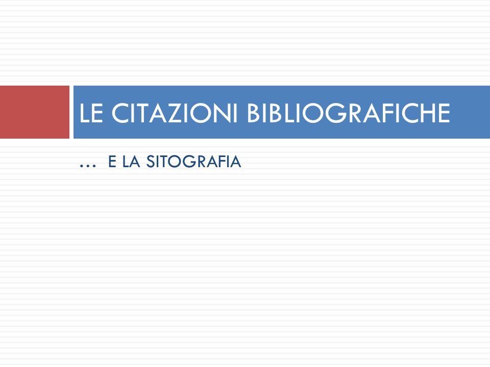 … E LA SITOGRAFIA LE CITAZIONI BIBLIOGRAFICHE
