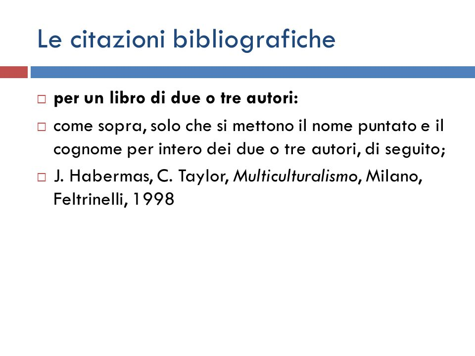  per un libro di due o tre autori:  come sopra, solo che si mettono il nome puntato e il cognome per intero dei due o tre autori, di seguito;  J.