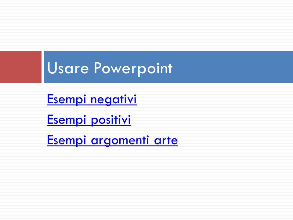 Esempi negativi Esempi positivi Esempi argomenti arte Usare Powerpoint