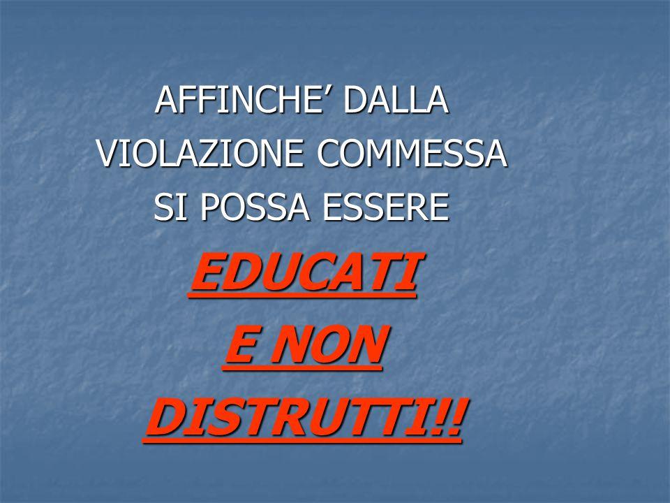 AFFINCHE' DALLA VIOLAZIONE COMMESSA SI POSSA ESSERE EDUCATI E NON DISTRUTTI!!