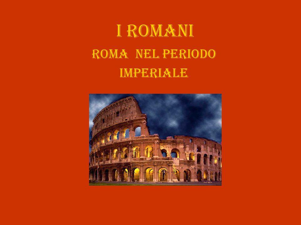 I Romani Roma NEL PERIODO Imperiale