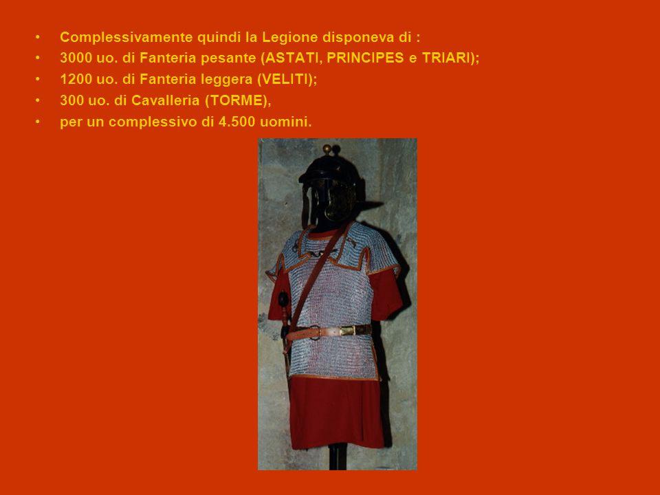 Complessivamente quindi la Legione disponeva di : 3000 uo. di Fanteria pesante (ASTATI, PRINCIPES e TRIARI); 1200 uo. di Fanteria leggera (VELITI); 30