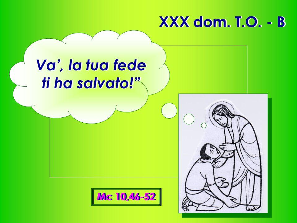 """XXX dom. T.O. - B Mc 10,46-52 Va', la tua fede ti ha salvato!"""""""