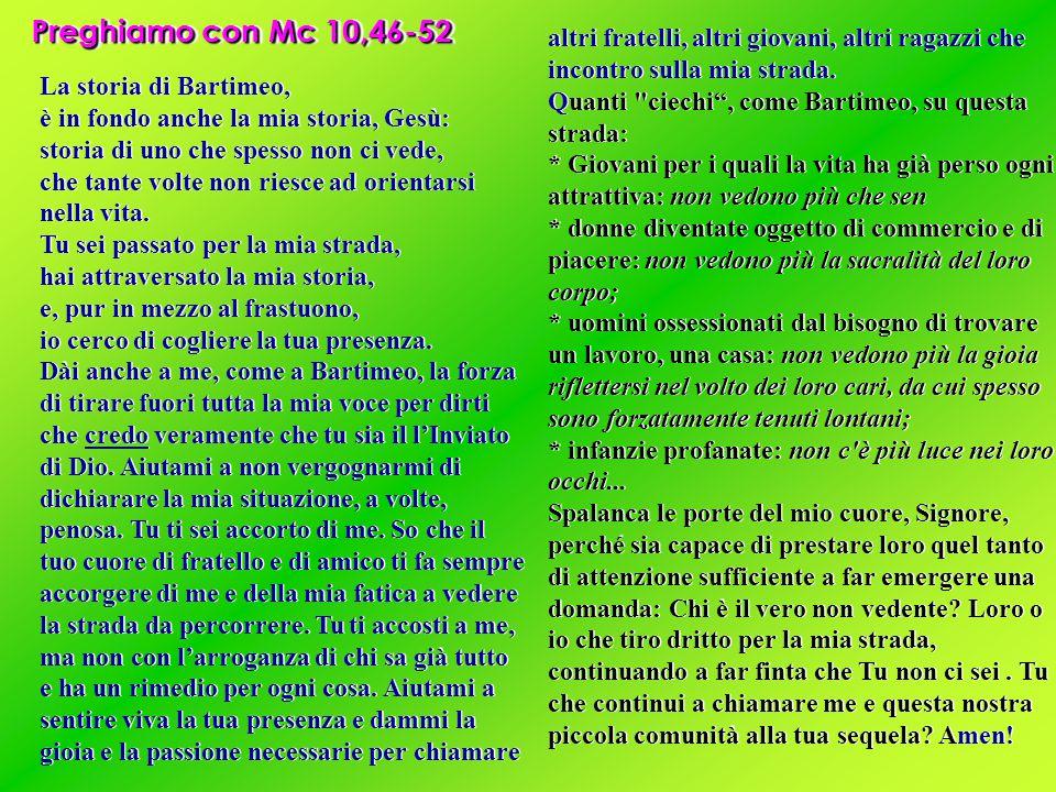 Preghiamo con Mc 10,46-52 La storia di Bartimeo, è in fondo anche la mia storia, Gesù: storia di uno che spesso non ci vede, che tante volte non riesc
