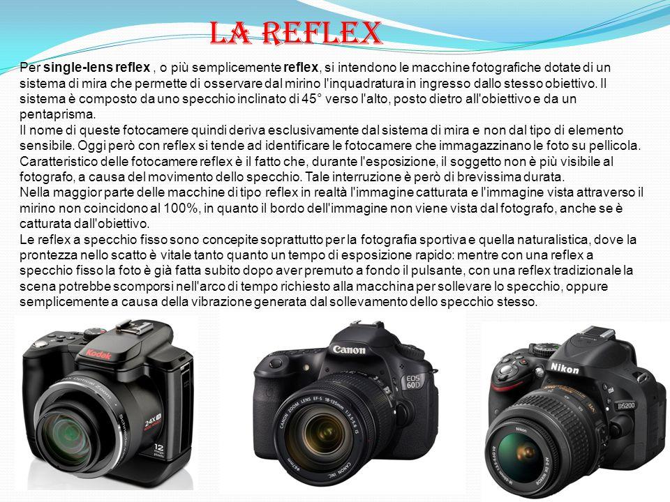 La reflex Per single-lens reflex, o più semplicemente reflex, si intendono le macchine fotografiche dotate di un sistema di mira che permette di osser