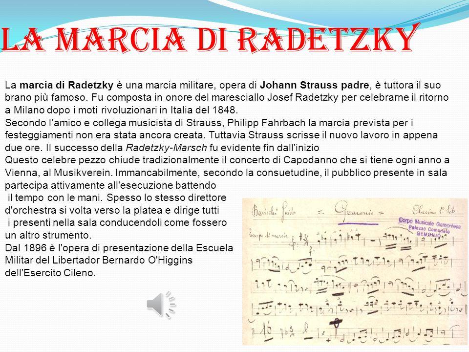 La marcia di radetzky La marcia di Radetzky è una marcia militare, opera di Johann Strauss padre, è tuttora il suo brano più famoso. Fu composta in on