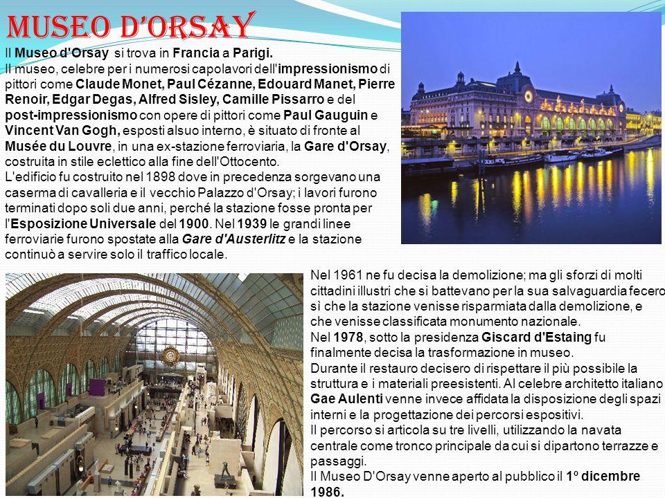 Museo d'orsay Il Museo d'Orsay si trova in Francia a Parigi. Il museo, celebre per i numerosi capolavori dell'impressionismo di pittori come Claude Mo