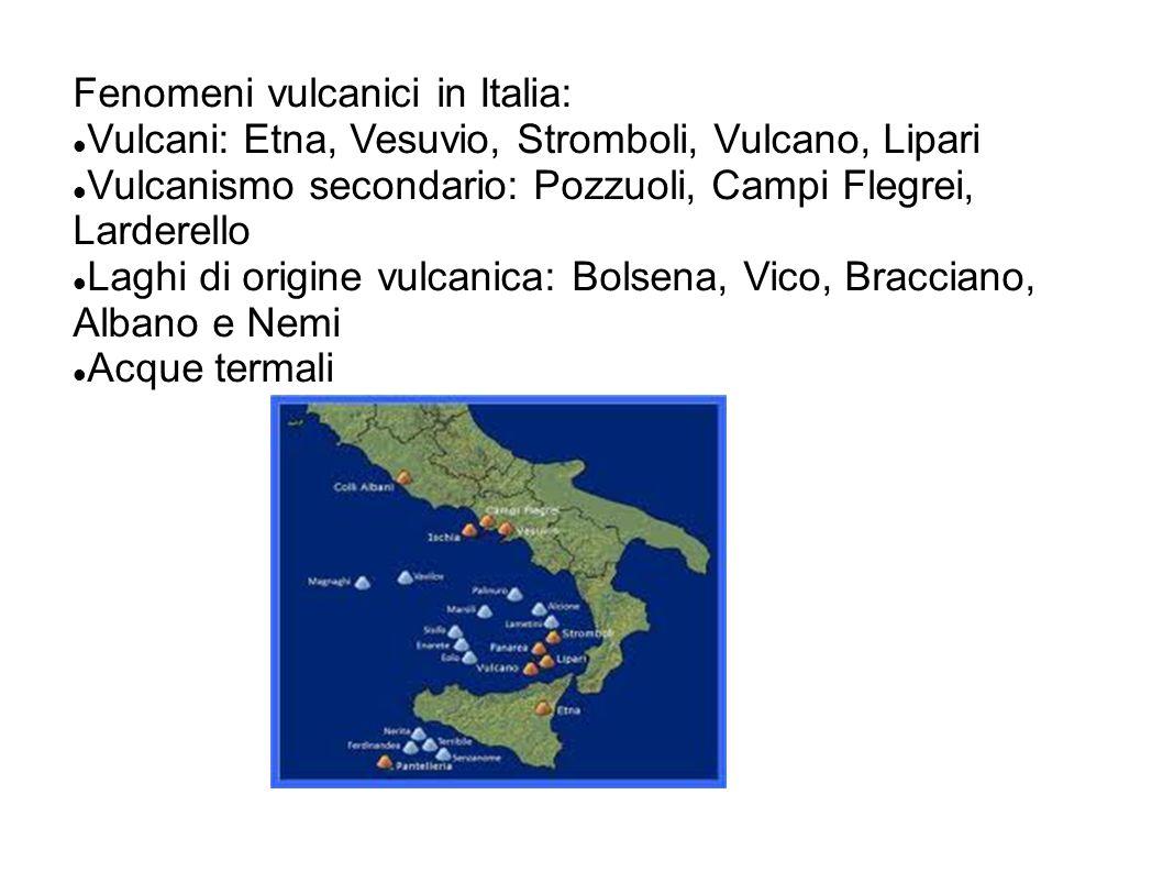 Fenomeni vulcanici in Italia: Vulcani: Etna, Vesuvio, Stromboli, Vulcano, Lipari Vulcanismo secondario: Pozzuoli, Campi Flegrei, Larderello Laghi di o