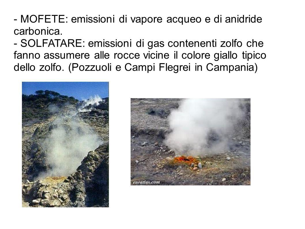 - MOFETE: emissioni di vapore acqueo e di anidride carbonica. - SOLFATARE: emissioni di gas contenenti zolfo che fanno assumere alle rocce vicine il c