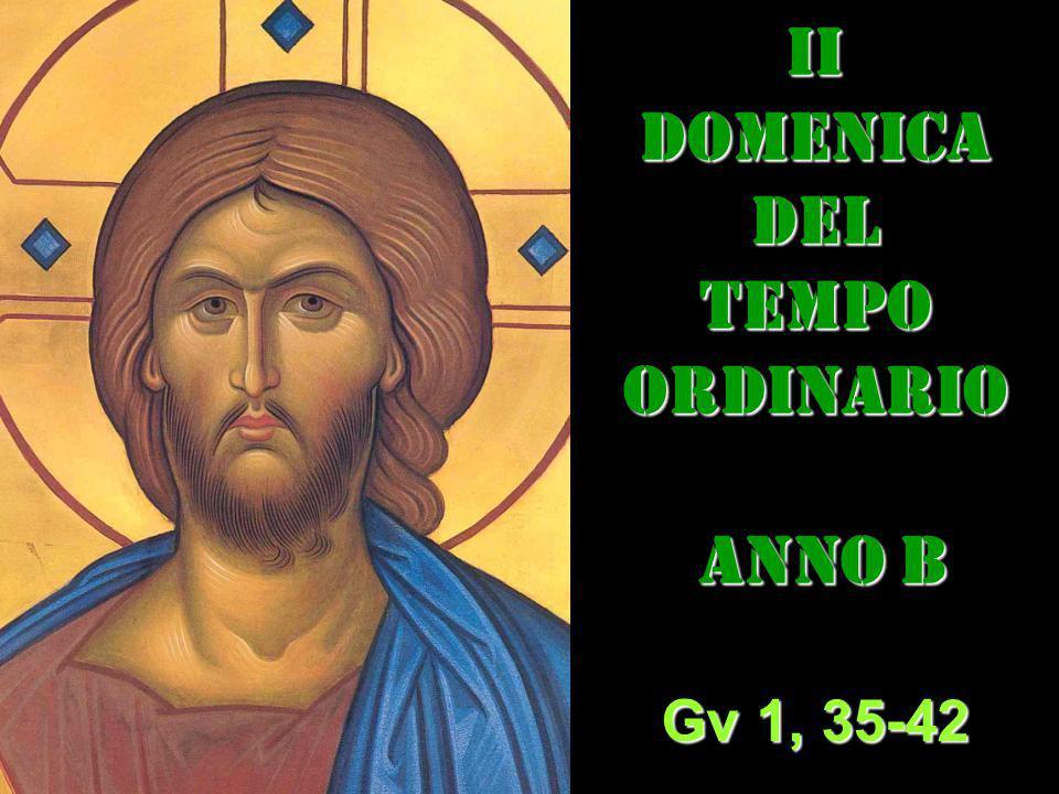 IIDOMENICADEL TEMPO ORDINARIO ANNO B ANNO B Gv 1, 35-42