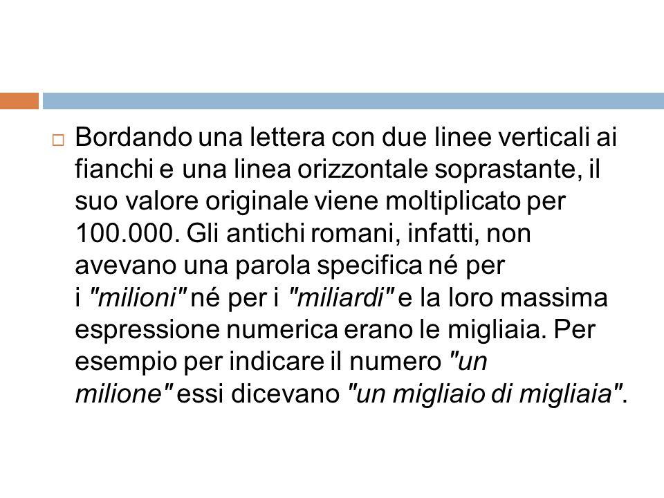  Bordando una lettera con due linee verticali ai fianchi e una linea orizzontale soprastante, il suo valore originale viene moltiplicato per 100.000.