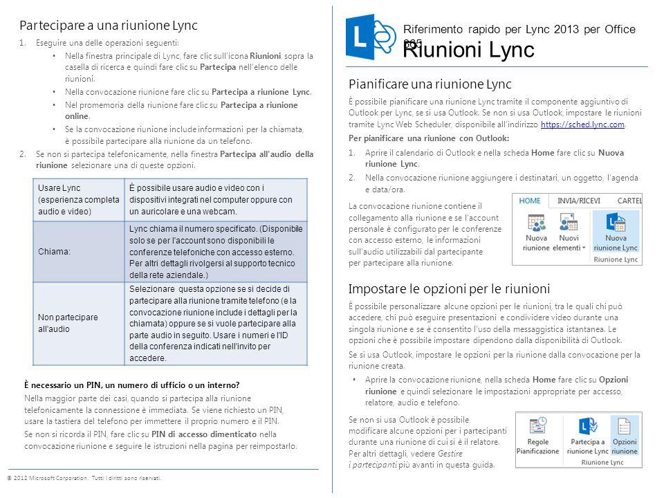 Condividere il desktop o un programma Durante una riunione Lync è possibile condividere il desktop o un programma specifico.