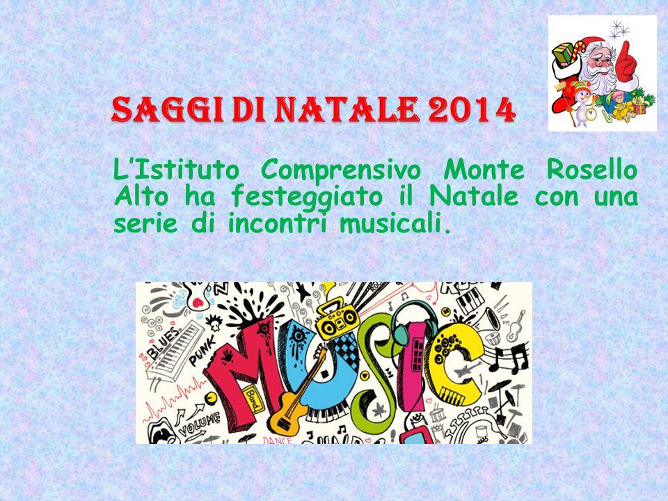 SAGGI DI NATALE 2014 L'Istituto Comprensivo Monte Rosello Alto ha festeggiato il Natale con una serie di incontri musicali.