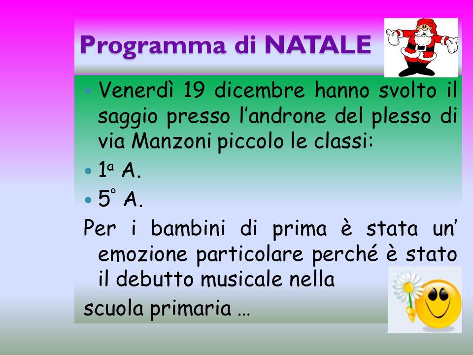 Programma di NATALE Venerdì 19 dicembre hanno svolto il saggio presso l'androne del plesso di via Manzoni piccolo le classi: 1 a A.