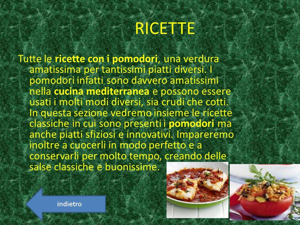 RICETTE Tutte le ricette con i pomodori, una verdura amatissima per tantissimi piatti diversi. I pomodori infatti sono davvero amatissimi nella cucina