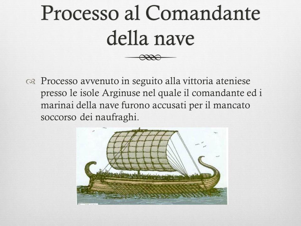 Processo al Comandante della nave  Processo avvenuto in seguito alla vittoria ateniese presso le isole Arginuse nel quale il comandante ed i marinai