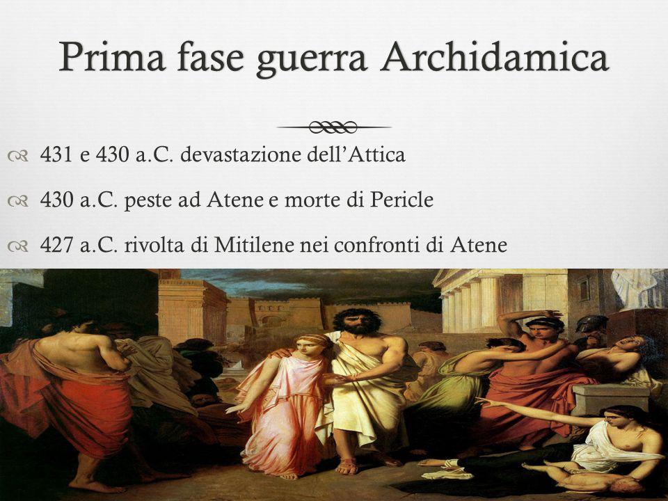 Prima fase guerra ArchidamicaPrima fase guerra Archidamica  431 e 430 a.C. devastazione dell'Attica  430 a.C. peste ad Atene e morte di Pericle  42