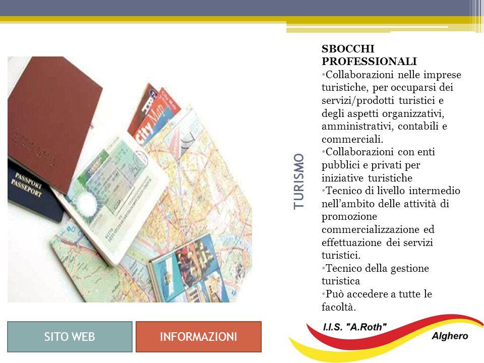 TURISMO SBOCCHI PROFESSIONALI Collaborazioni nelle imprese turistiche, per occuparsi dei servizi/prodotti turistici e degli aspetti organizzativi, amministrativi, contabili e commerciali.