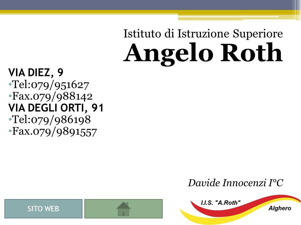 Istituto di Istruzione Superiore Angelo Roth VIA DIEZ, 9 Tel:079/951627 Fax.079/988142 VIA DEGLI ORTI, 91 Tel:079/986198 Fax.079/9891557 Davide Innocenzi I°C SITO WEB