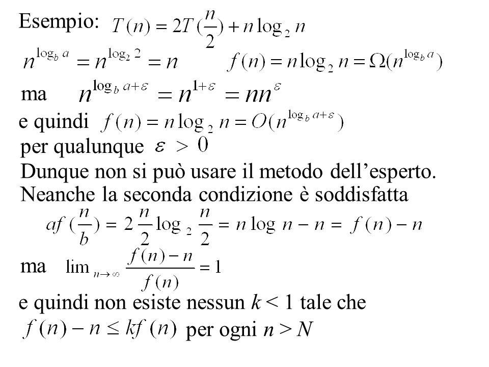 Esempio: ma e quindi per qualunque e quindi non esiste nessun k < 1 tale che per ogni n > N ma Dunque non si può usare il metodo dell'esperto. Neanche