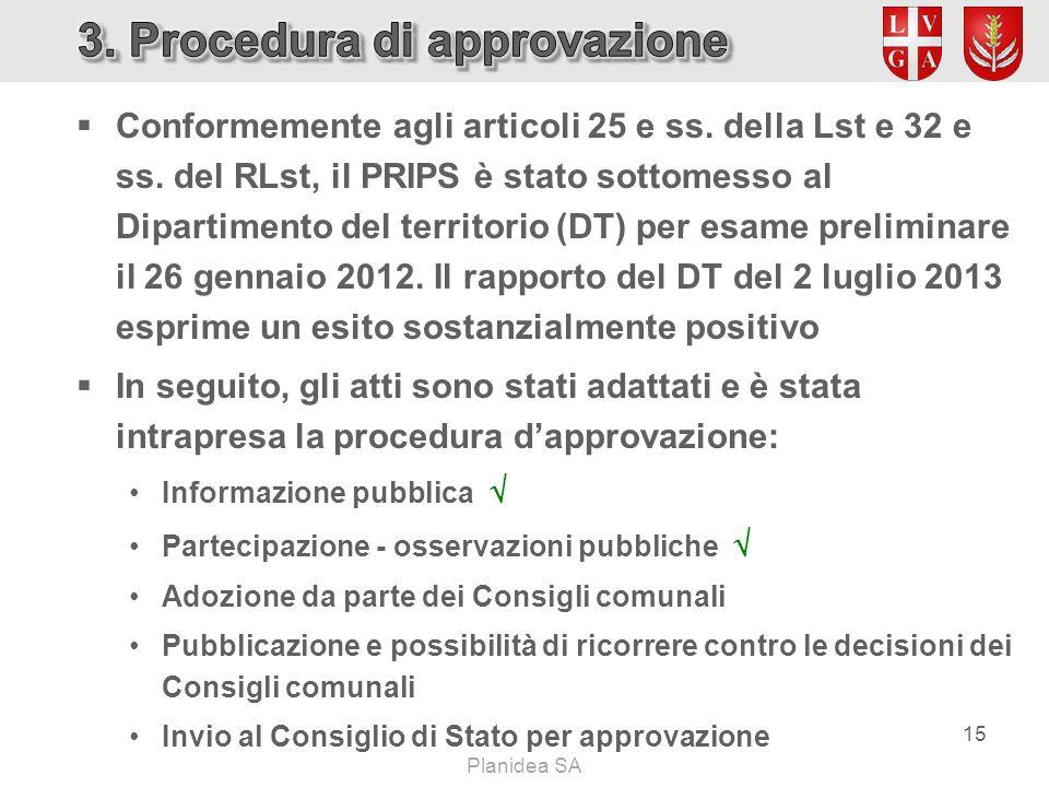  Conformemente agli articoli 25 e ss. della Lst e 32 e ss. del RLst, il PRIPS è stato sottomesso al Dipartimento del territorio (DT) per esame prelim