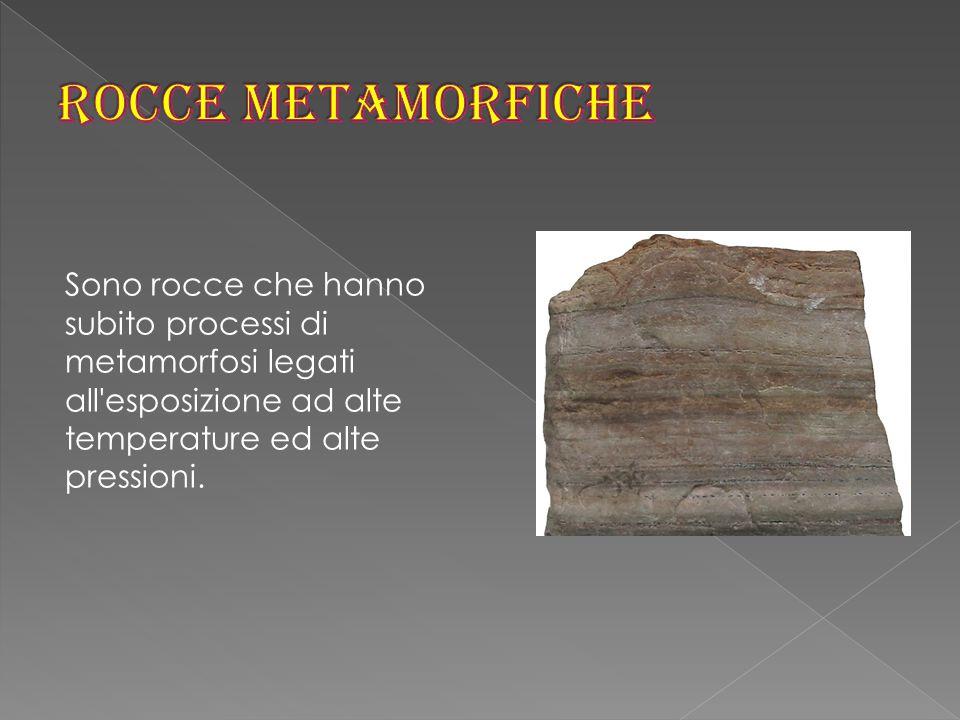 Sono rocce che hanno subito processi di metamorfosi legati all esposizione ad alte temperature ed alte pressioni.