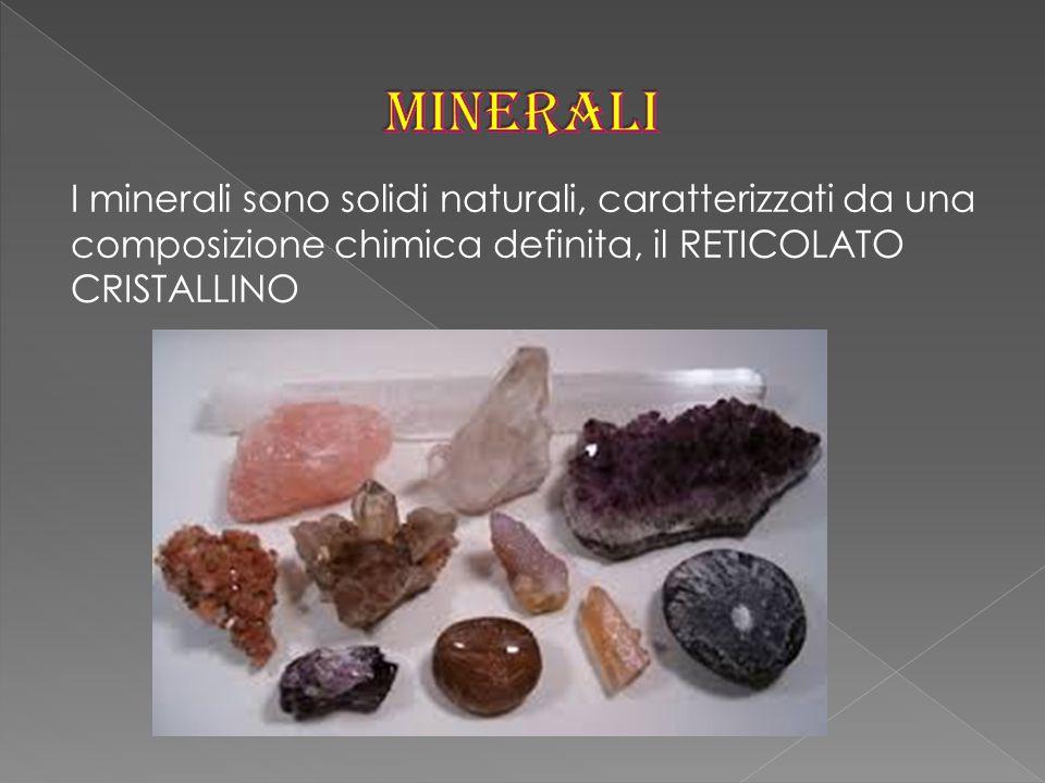 I minerali sono solidi naturali, caratterizzati da una composizione chimica definita, il RETICOLATO CRISTALLINO