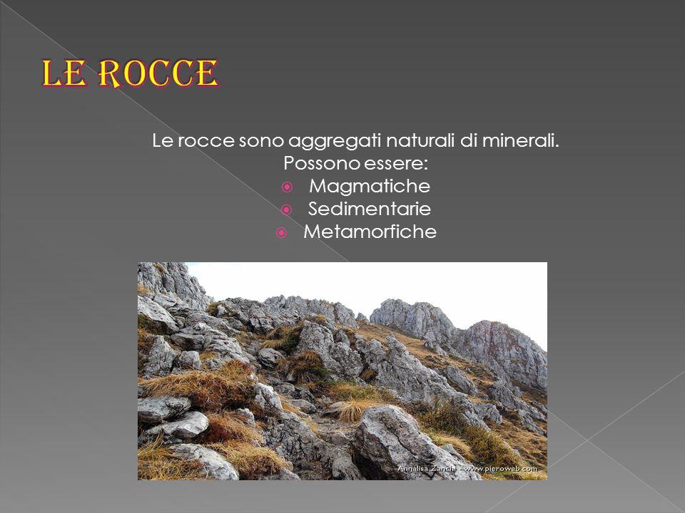 Le rocce sono aggregati naturali di minerali.