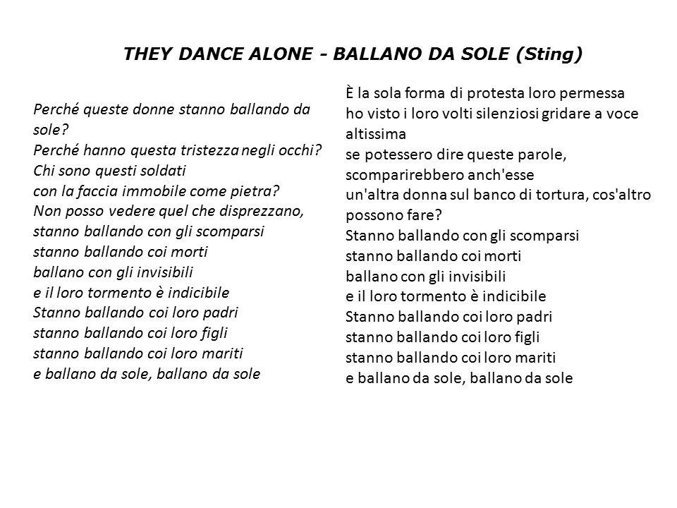 THEY DANCE ALONE - BALLANO DA SOLE (Sting) Perché queste donne stanno ballando da sole? Perché hanno questa tristezza negli occhi? Chi sono questi sol