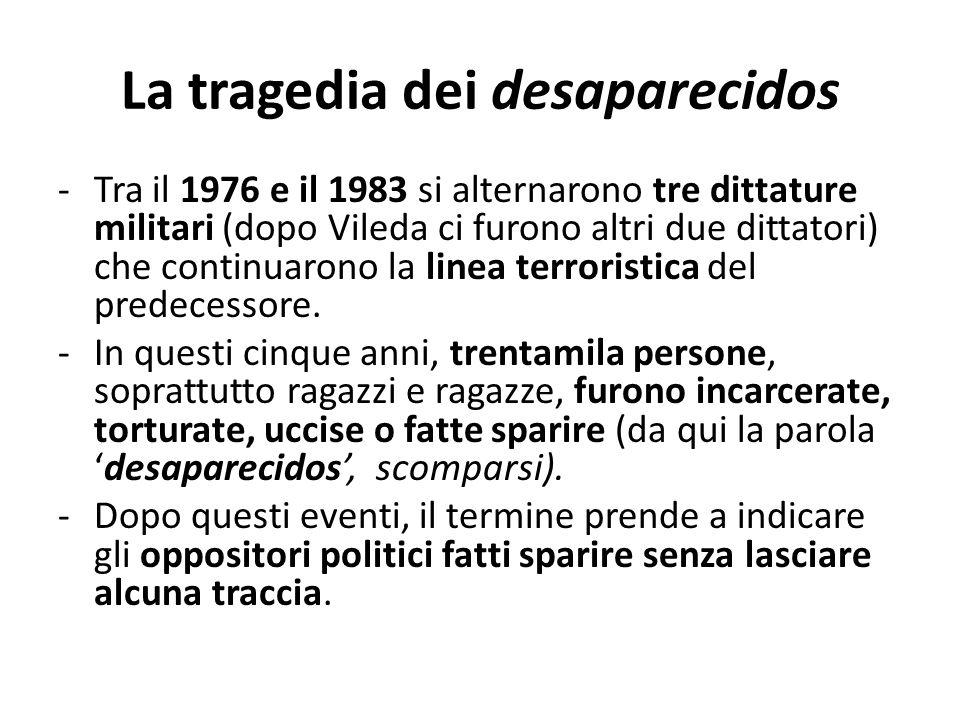 La tragedia dei desaparecidos -Tra il 1976 e il 1983 si alternarono tre dittature militari (dopo Vileda ci furono altri due dittatori) che continuaron