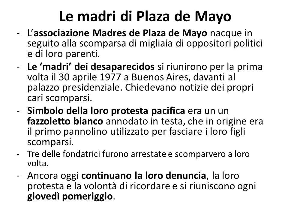 Le madri di Plaza de Mayo -L'associazione Madres de Plaza de Mayo nacque in seguito alla scomparsa di migliaia di oppositori politici e di loro parent